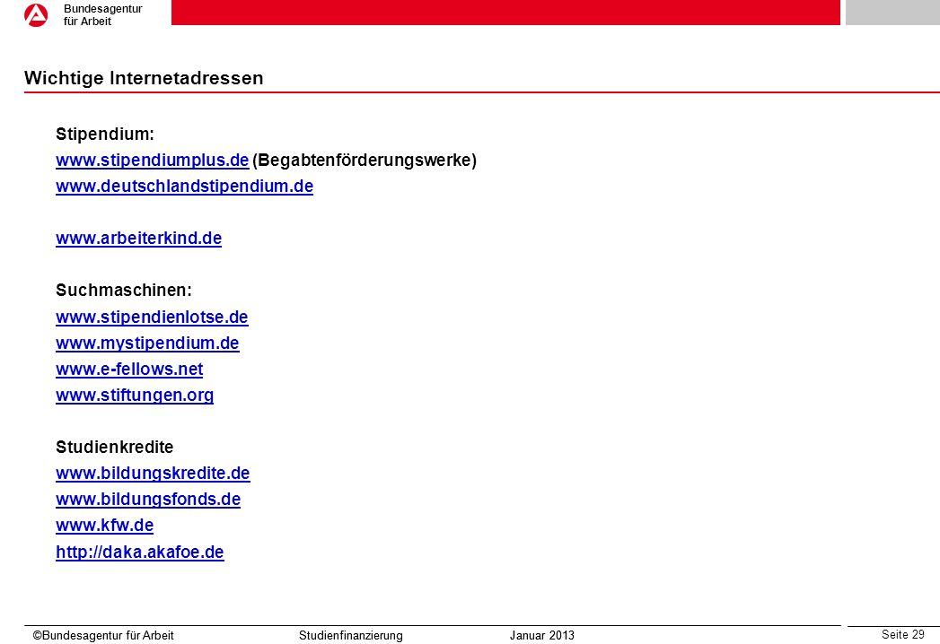 Seite 29 Bundesagentur für Arbeit ©Bundesagentur für Arbeit Studienfinanzierung Januar 2013 Wichtige Internetadressen Stipendium: www.stipendiumplus.d