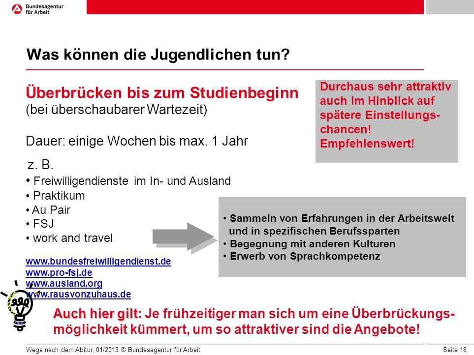 Seite 18 Wege nach dem Abitur, 01/2013 © Bundesagentur für Arbeit Was können die Jugendlichen tun? Überbrücken bis zum Studienbeginn (bei überschaubar