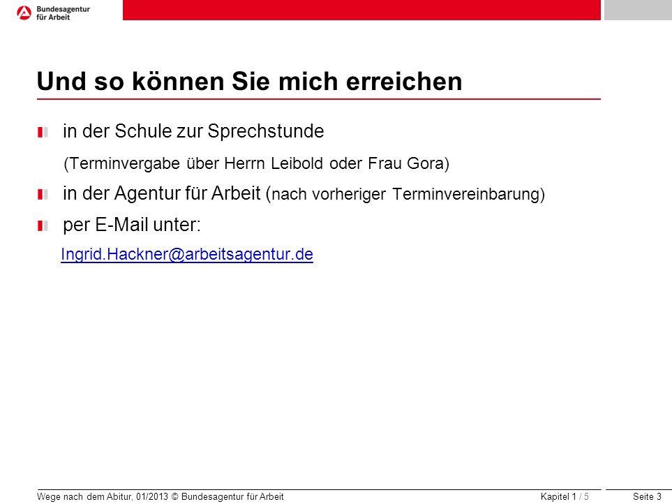 Seite 3 Wege nach dem Abitur, 01/2013 © Bundesagentur für Arbeit Und so können Sie mich erreichen in der Schule zur Sprechstunde (Terminvergabe über H