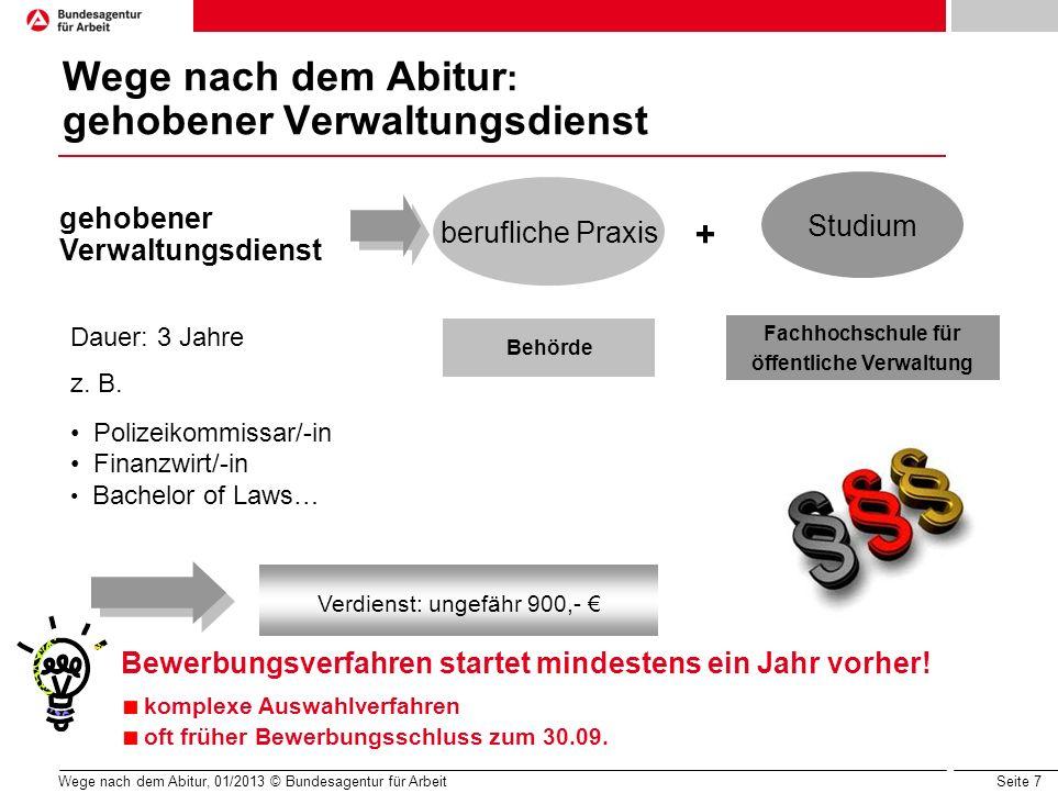 Seite 7 Wege nach dem Abitur, 01/2013 © Bundesagentur für Arbeit Wege nach dem Abitur : gehobener Verwaltungsdienst berufliche Praxis Studium Dauer: 3