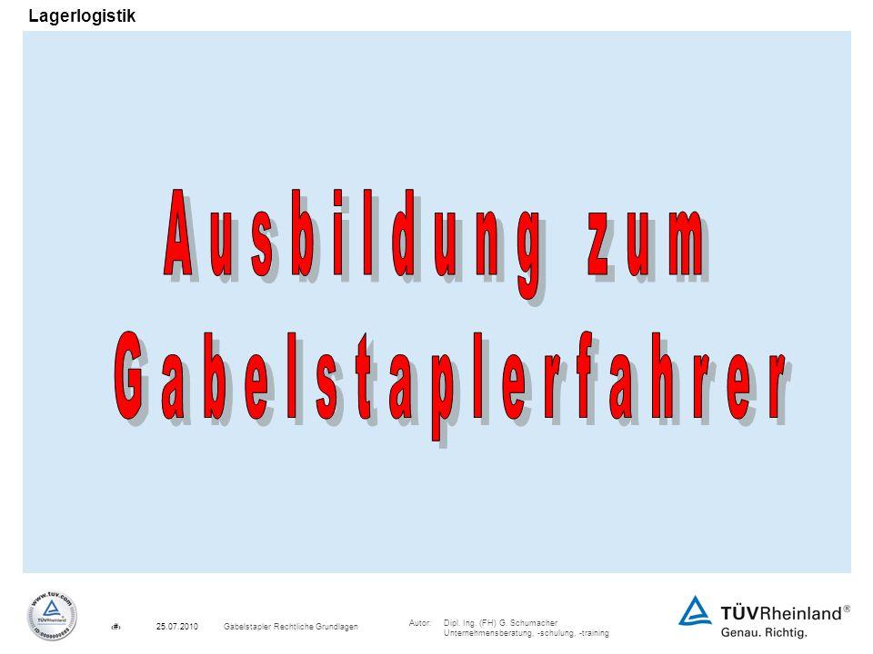 Autor:Dipl. Ing. (FH) G. Schumacher Unternehmensberatung, -schulung, -training 1Gabelstapler Rechtliche Grundlagen25.07.2010 Lagerlogistik