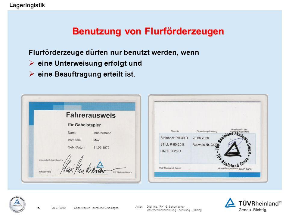 Autor:Dipl. Ing. (FH) G. Schumacher Unternehmensberatung, -schulung, -training 5Gabelstapler Rechtliche Grundlagen25.07.2010 Lagerlogistik Flurförderz