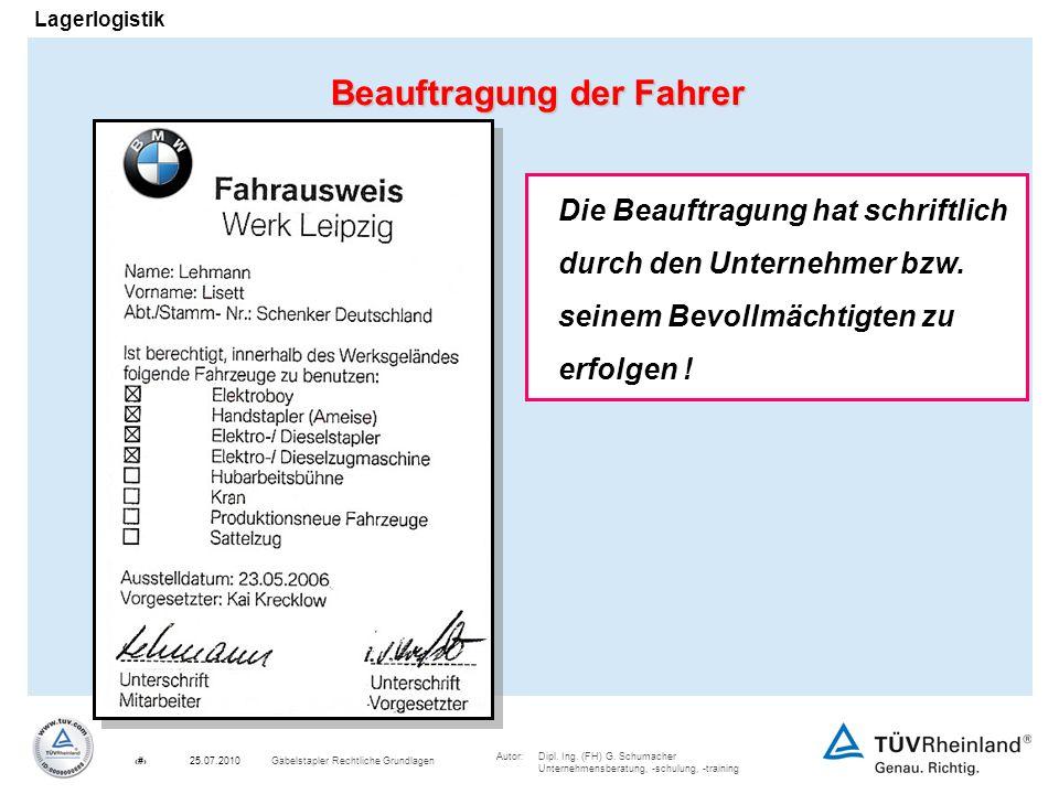 Autor:Dipl. Ing. (FH) G. Schumacher Unternehmensberatung, -schulung, -training 6Gabelstapler Rechtliche Grundlagen25.07.2010 Lagerlogistik Beauftragun