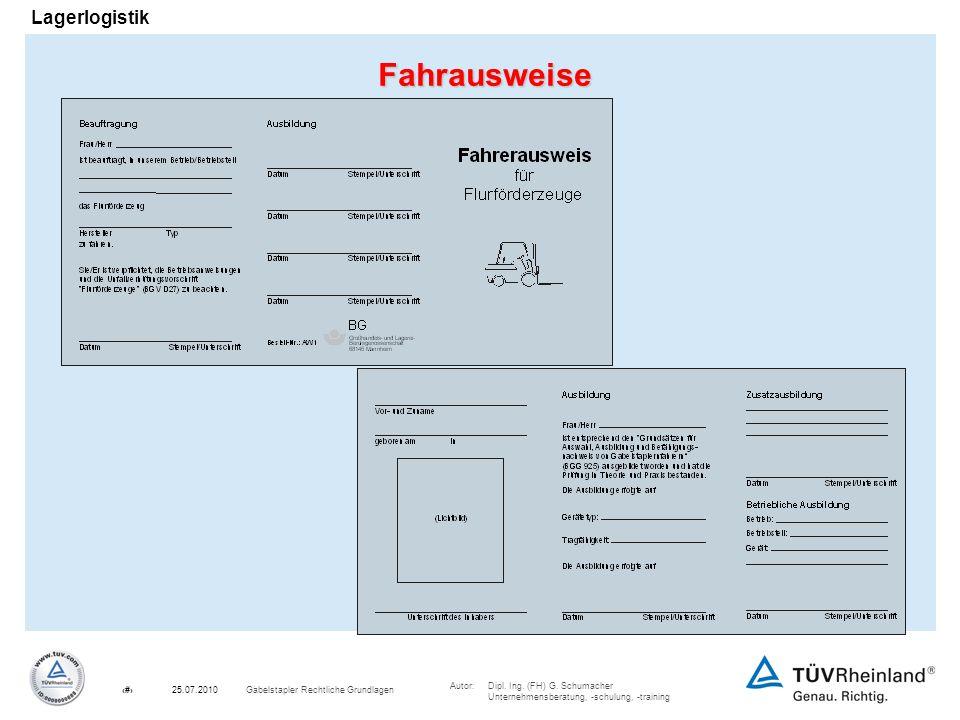 Autor:Dipl. Ing. (FH) G. Schumacher Unternehmensberatung, -schulung, -training 7Gabelstapler Rechtliche Grundlagen25.07.2010 LagerlogistikFahrausweise