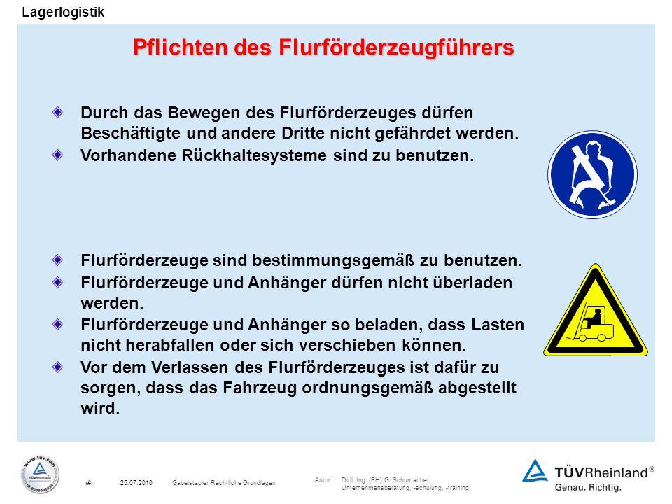 Autor:Dipl. Ing. (FH) G. Schumacher Unternehmensberatung, -schulung, -training 8Gabelstapler Rechtliche Grundlagen25.07.2010 Lagerlogistik Pflichten d
