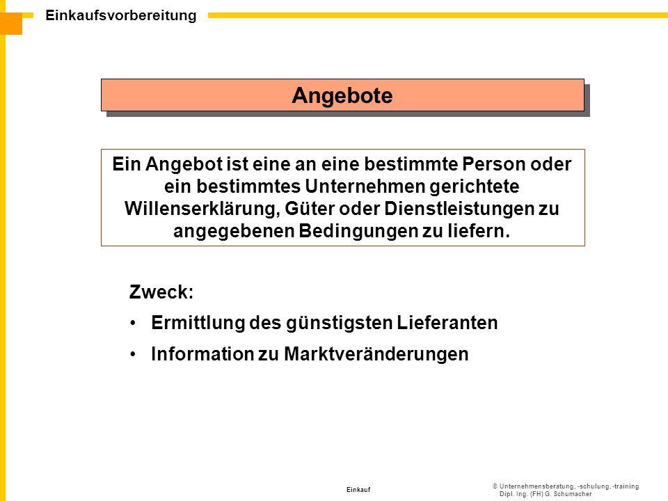 ©Unternehmensberatung, -schulung, -training Dipl. Ing. (FH) G. Schumacher Einkaufsvorbereitung Einkauf Angebote Ein Angebot ist eine an eine bestimmte