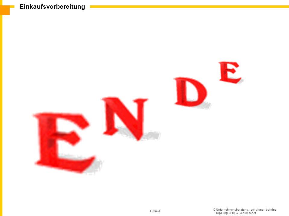 ©Unternehmensberatung, -schulung, -training Dipl. Ing. (FH) G. Schumacher Einkaufsvorbereitung Einkauf