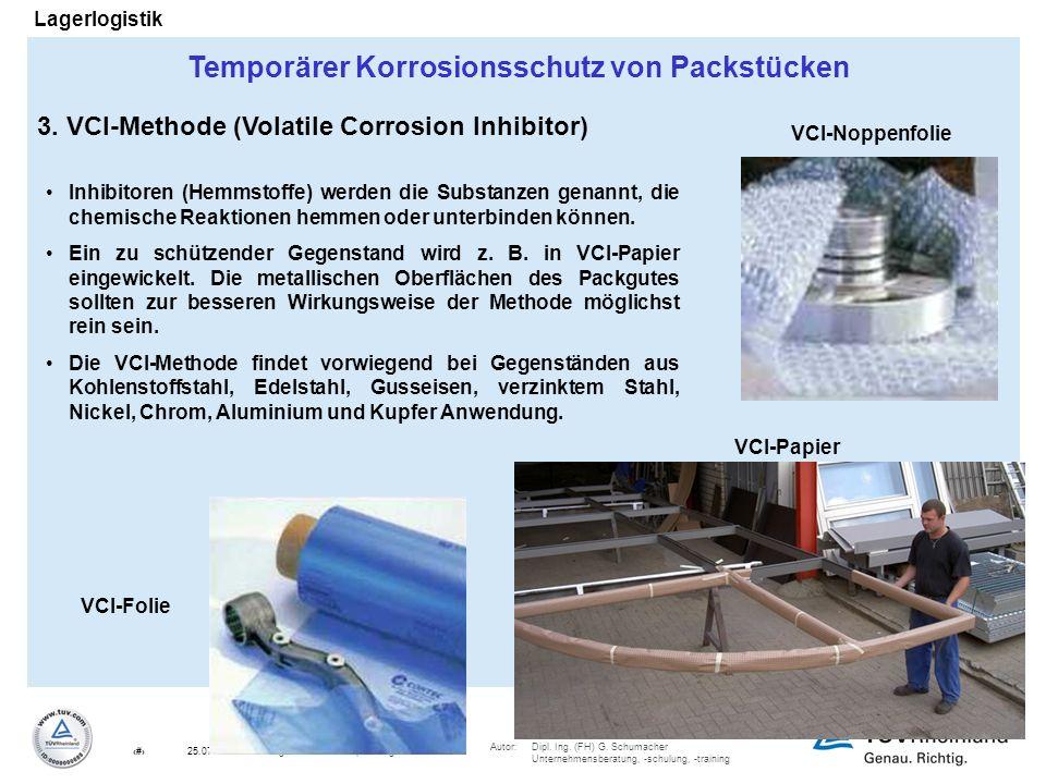 Autor:Dipl. Ing. (FH) G. Schumacher Unternehmensberatung, -schulung, -training 13Lager 06-01 R0 Verpackung25.07.2010 Lagerlogistik 3. VCI-Methode (Vol
