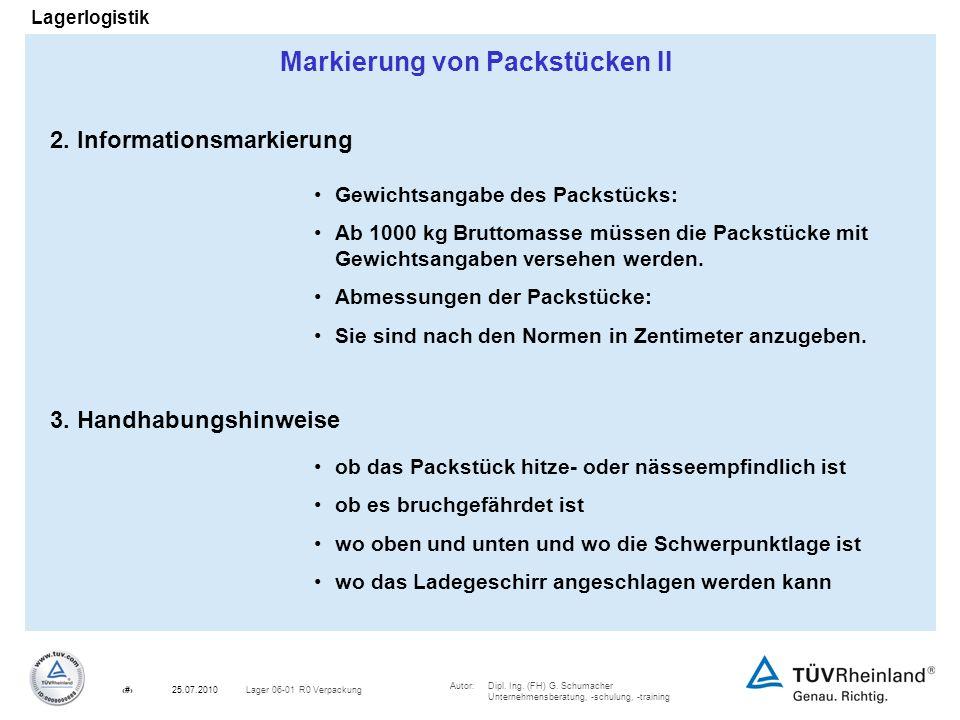 Autor:Dipl. Ing. (FH) G. Schumacher Unternehmensberatung, -schulung, -training 19Lager 06-01 R0 Verpackung25.07.2010 Lagerlogistik Markierung von Pack