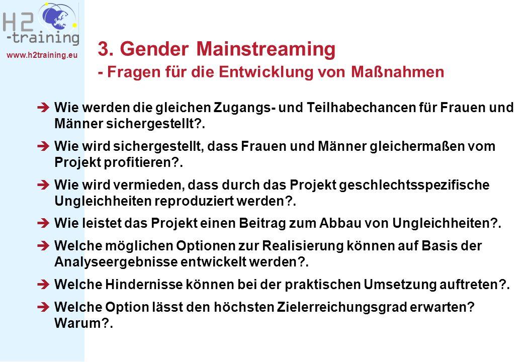 www.h2training.eu 3. Gender Mainstreaming - Fragen für die Entwicklung von Maßnahmen Wie werden die gleichen Zugangs- und Teilhabechancen für Frauen u