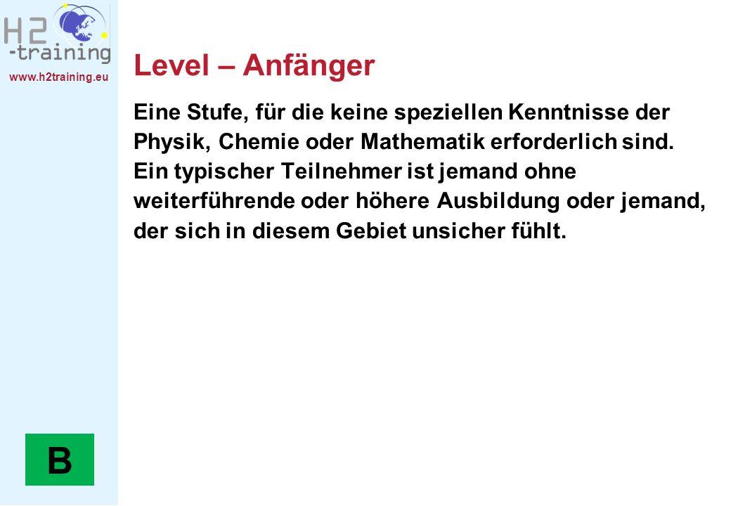 www.h2training.eu Level – Anfänger Eine Stufe, für die keine speziellen Kenntnisse der Physik, Chemie oder Mathematik erforderlich sind.
