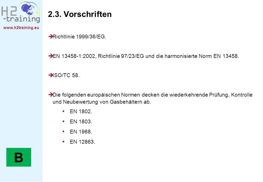 www.h2training.eu 2.3. Vorschriften Richtlinie 1999/36/EG. EN 13458-1:2002, Richtlinie 97/23/EG und die harmonisierte Norm EN 13458. ISO/TC 58. Die fo