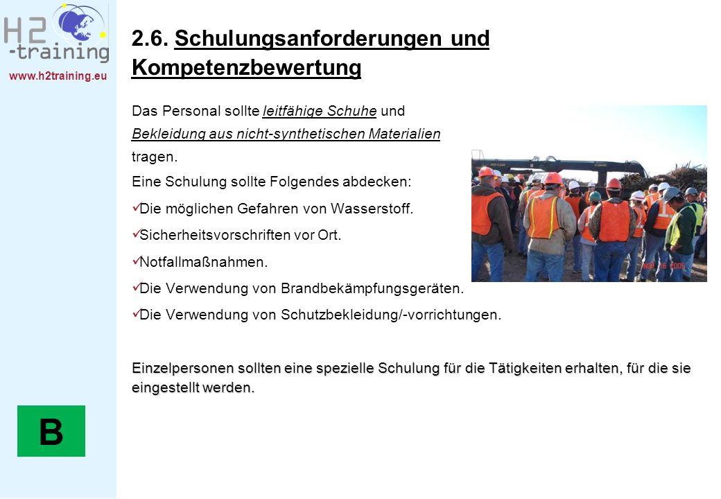 www.h2training.eu 2.6. Schulungsanforderungen und Kompetenzbewertung Das Personal sollte leitfähige Schuhe und Bekleidung aus nicht-synthetischen Mate