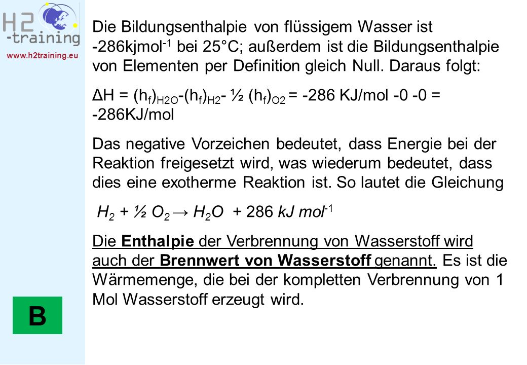 www.h2training.eu Die Bildungsenthalpie von flüssigem Wasser ist -286kjmol -1 bei 25°C; außerdem ist die Bildungsenthalpie von Elementen per Definitio