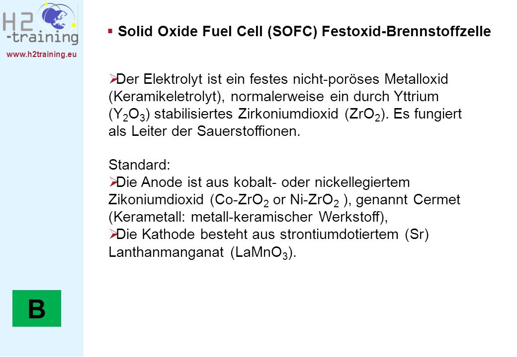 www.h2training.eu Solid Oxide Fuel Cell (SOFC) Festoxid-Brennstoffzelle Der Elektrolyt ist ein festes nicht-poröses Metalloxid (Keramikeletrolyt), nor
