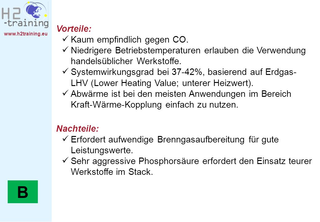 www.h2training.eu Nachteile: Erfordert aufwendige Brenngasaufbereitung für gute Leistungswerte. Sehr aggressive Phosphorsäure erfordert den Einsatz te
