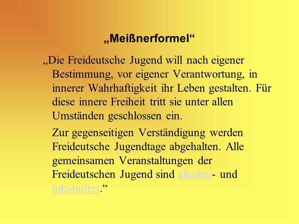 Meißnerformel Die Freideutsche Jugend will nach eigener Bestimmung, vor eigener Verantwortung, in innerer Wahrhaftigkeit ihr Leben gestalten.