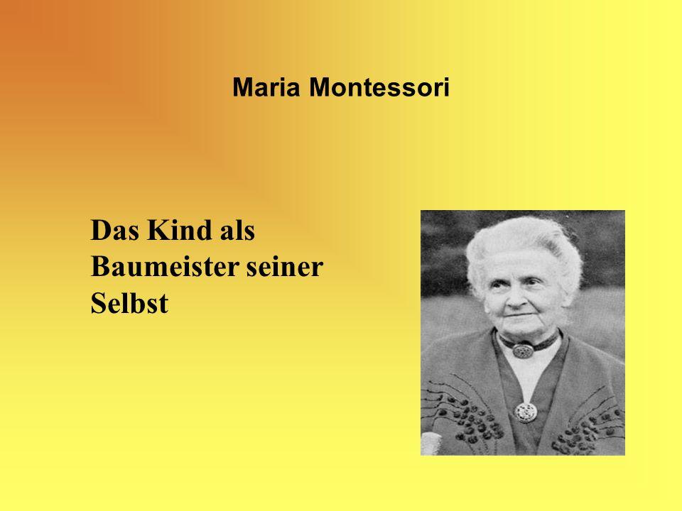 Maria Montessori Das Kind als Baumeister seiner Selbst