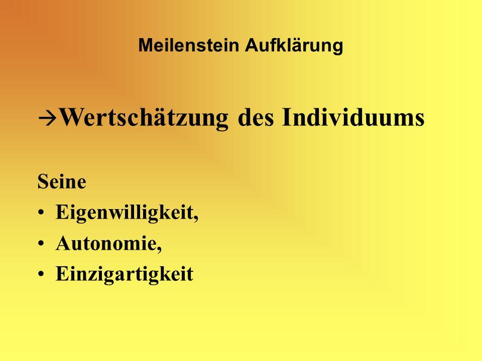 Meilenstein Aufklärung Wertschätzung des Individuums Seine Eigenwilligkeit, Autonomie, Einzigartigkeit