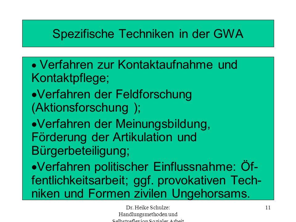 Dr. Heike Schulze: Handlungsmethoden und Selbstreflexion Sozialer Arbeit 11 Spezifische Techniken in der GWA Verfahren zur Kontaktaufnahme und Kontakt