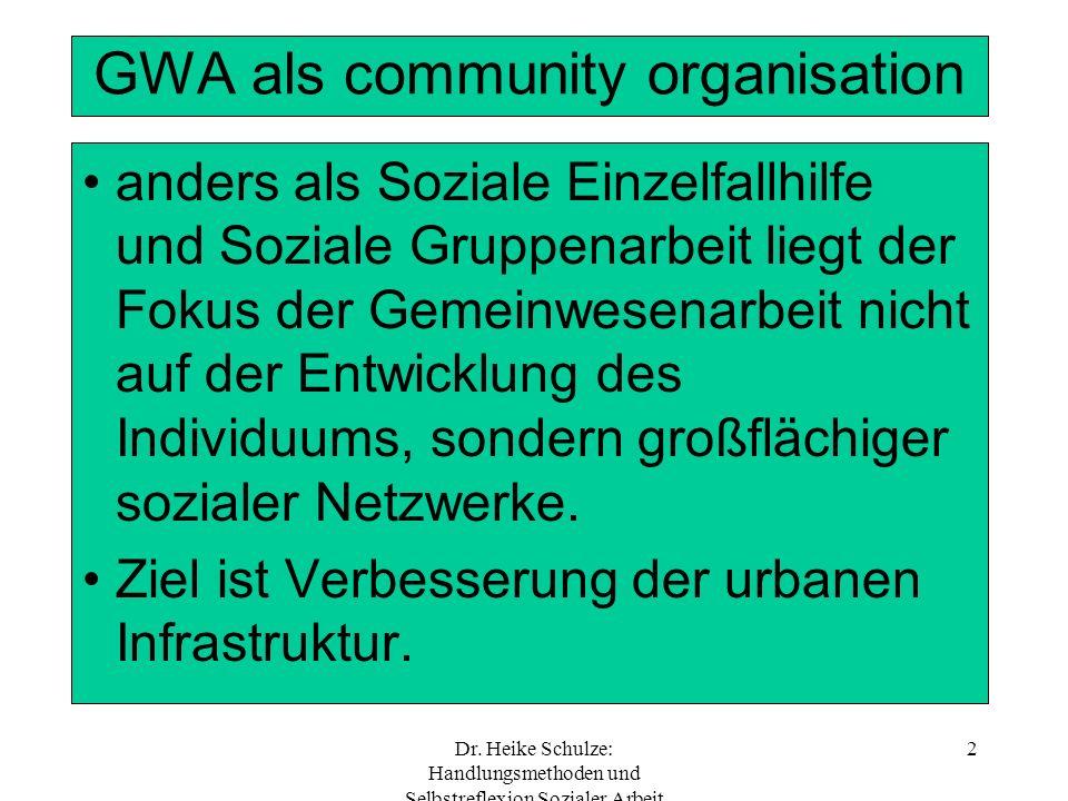 Dr. Heike Schulze: Handlungsmethoden und Selbstreflexion Sozialer Arbeit 2 GWA als community organisation anders als Soziale Einzelfallhilfe und Sozia