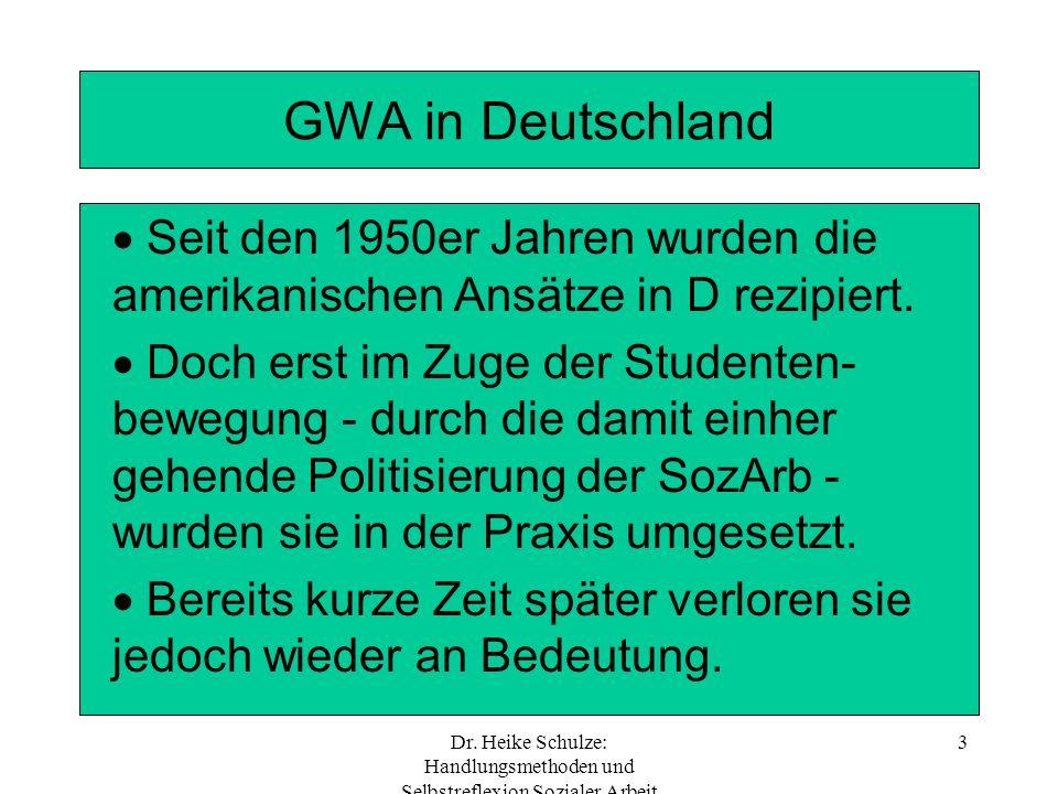Dr. Heike Schulze: Handlungsmethoden und Selbstreflexion Sozialer Arbeit 3 GWA in Deutschland Seit den 1950er Jahren wurden die amerikanischen Ansätze