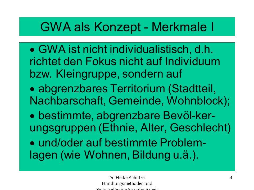 Dr. Heike Schulze: Handlungsmethoden und Selbstreflexion Sozialer Arbeit 4 GWA als Konzept - Merkmale I GWA ist nicht individualistisch, d.h. richtet