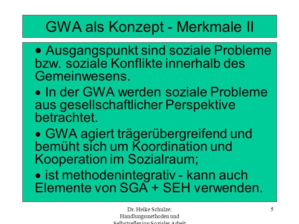 Dr. Heike Schulze: Handlungsmethoden und Selbstreflexion Sozialer Arbeit 5 GWA als Konzept - Merkmale II Ausgangspunkt sind soziale Probleme bzw. sozi