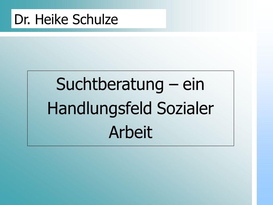 Dr. Udo Gnasa Dr. Heike Schulze Suchtberatung – ein Handlungsfeld Sozialer Arbeit