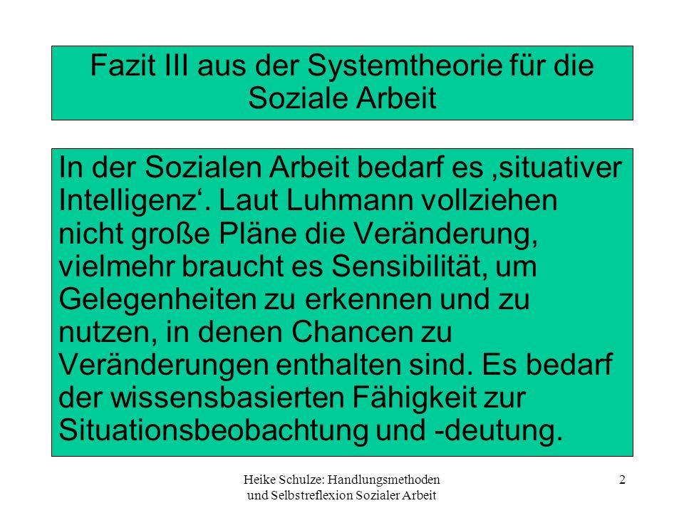 Heike Schulze: Handlungsmethoden und Selbstreflexion Sozialer Arbeit 2 Fazit III aus der Systemtheorie für die Soziale Arbeit In der Sozialen Arbeit b