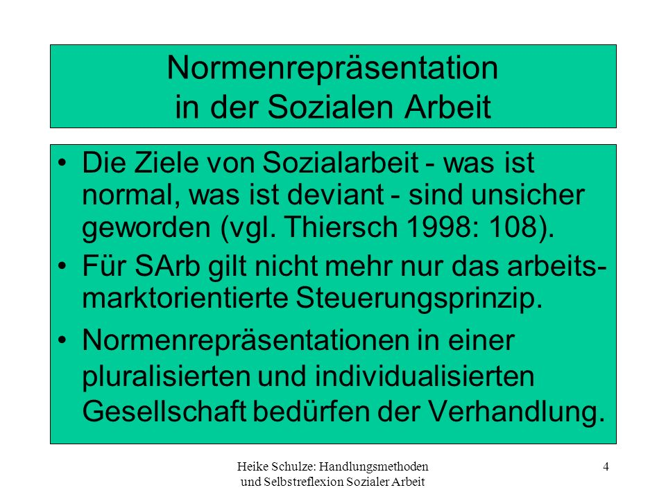 Heike Schulze: Handlungsmethoden und Selbstreflexion Sozialer Arbeit 4 Normenrepräsentation in der Sozialen Arbeit Die Ziele von Sozialarbeit - was is
