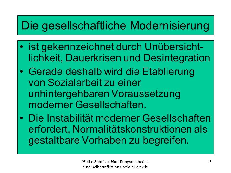 Heike Schulze: Handlungsmethoden und Selbstreflexion Sozialer Arbeit 5 Die gesellschaftliche Modernisierung ist gekennzeichnet durch Unübersicht- lich