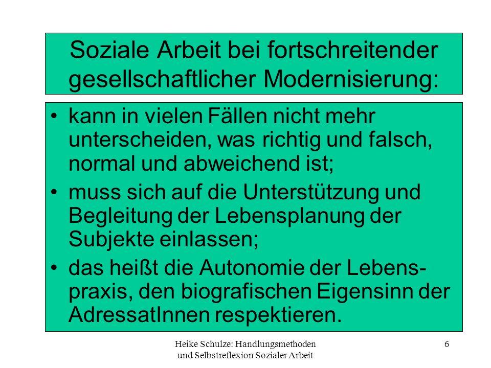 Heike Schulze: Handlungsmethoden und Selbstreflexion Sozialer Arbeit 6 Soziale Arbeit bei fortschreitender gesellschaftlicher Modernisierung: kann in