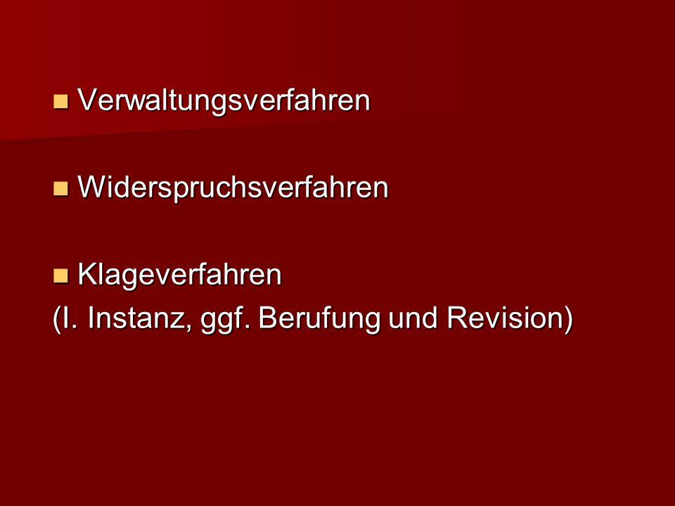 Verwaltungsverfahren Widerspruchsverfahren Klageverfahren (I. Instanz, ggf. Berufung und Revision)