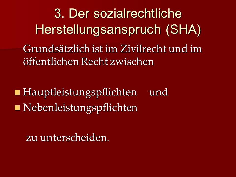3. Der sozialrechtliche Herstellungsanspruch (SHA) Grundsätzlich ist im Zivilrecht und im öffentlichen Recht zwischen Hauptleistungspflichten und Haup