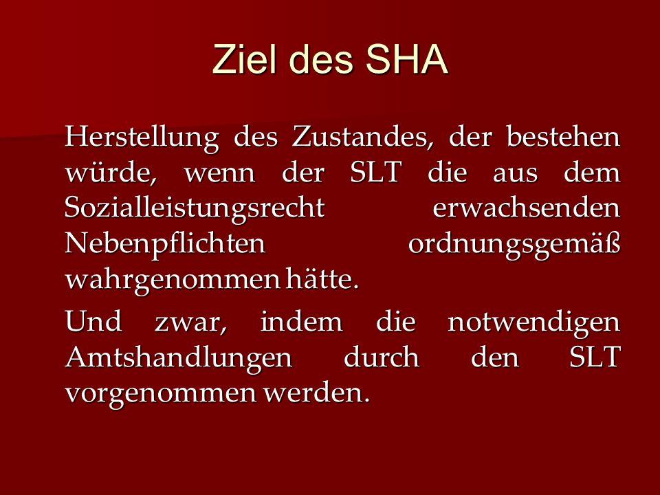 Ziel des SHA Herstellung des Zustandes, der bestehen würde, wenn der SLT die aus dem Sozialleistungsrecht erwachsenden Nebenpflichten ordnungsgemäß wahrgenommen hätte.