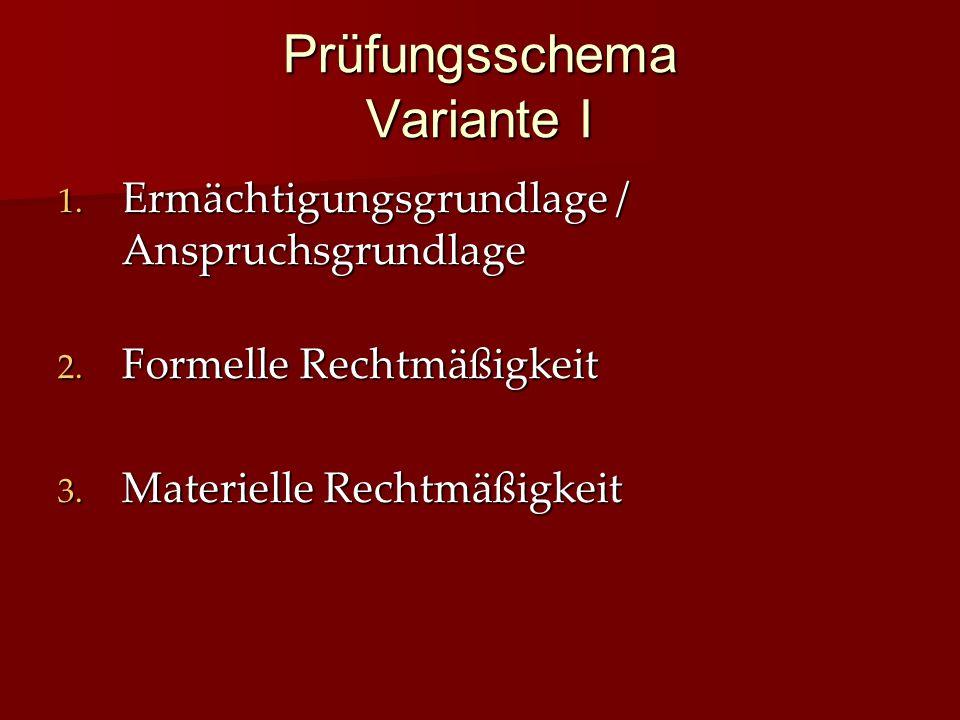 Prüfungsschema Variante I 1.Ermächtigungsgrundlage / Anspruchsgrundlage 2.