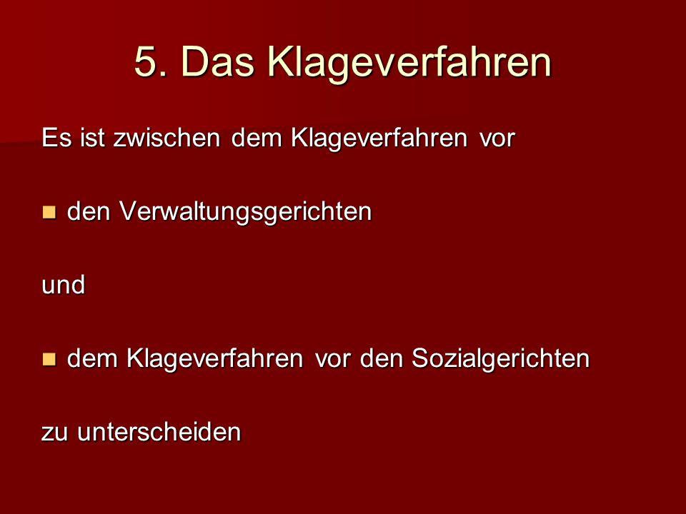 5. Das Klageverfahren Es ist zwischen dem Klageverfahren vor den Verwaltungsgerichten den Verwaltungsgerichtenund dem Klageverfahren vor den Sozialger