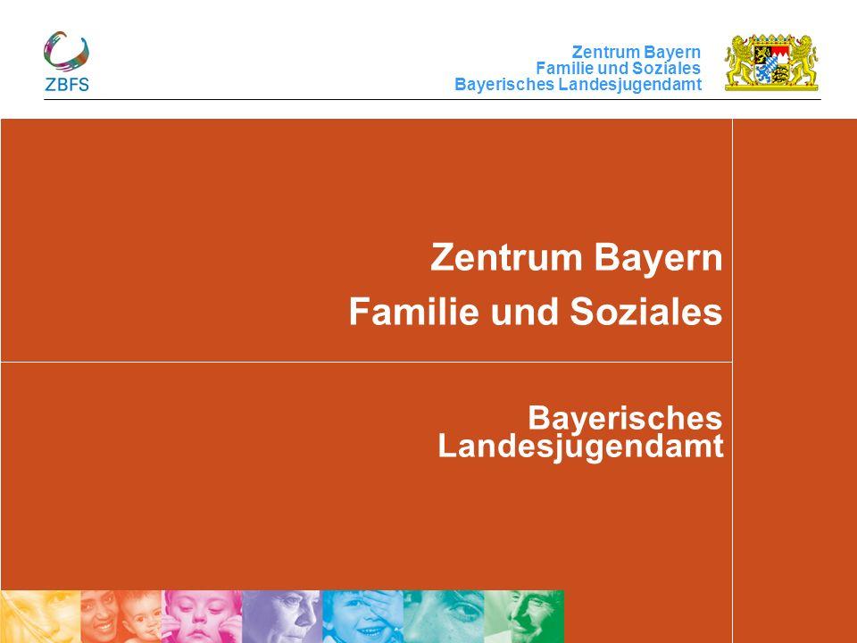 Zentrum Bayern Familie und Soziales Bayerisches Landesjugendamt 1 Zentrum Bayern Familie und Soziales Bayerisches Landesjugendamt
