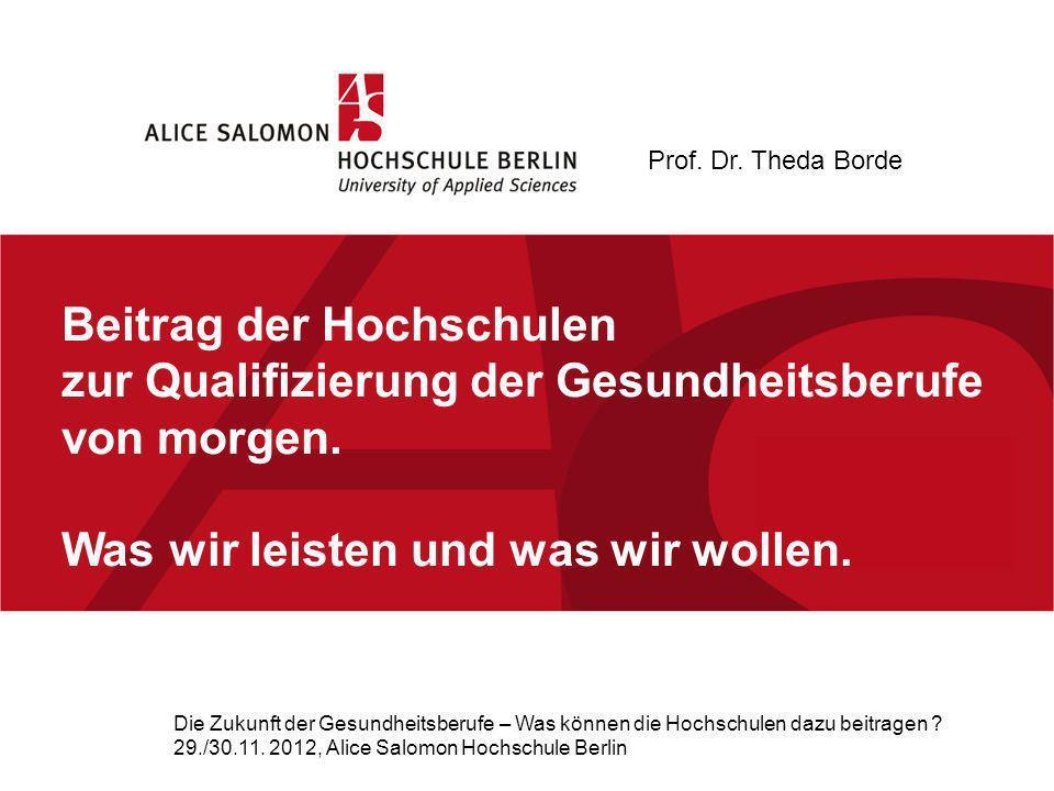 Beitrag der Hochschulen zur Qualifizierung der Gesundheitsberufe von morgen. Was wir leisten und was wir wollen. Die Zukunft der Gesundheitsberufe – W
