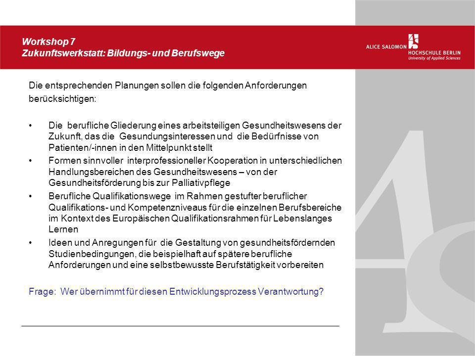 Workshop 7 Zukunftswerkstatt: Bildungs- und Berufswege Die entsprechenden Planungen sollen die folgenden Anforderungen berücksichtigen: Die berufliche