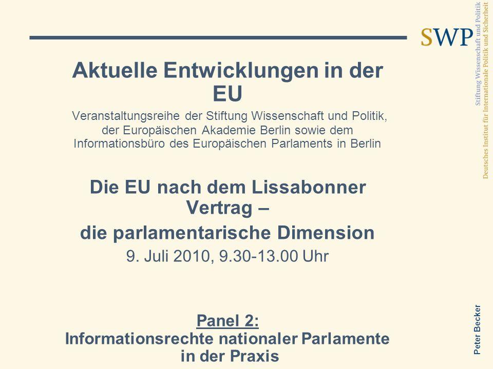 Peter Becker Aktuelle Entwicklungen in der EU Veranstaltungsreihe der Stiftung Wissenschaft und Politik, der Europäischen Akademie Berlin sowie dem Informationsbüro des Europäischen Parlaments in Berlin Die EU nach dem Lissabonner Vertrag – die parlamentarische Dimension 9.