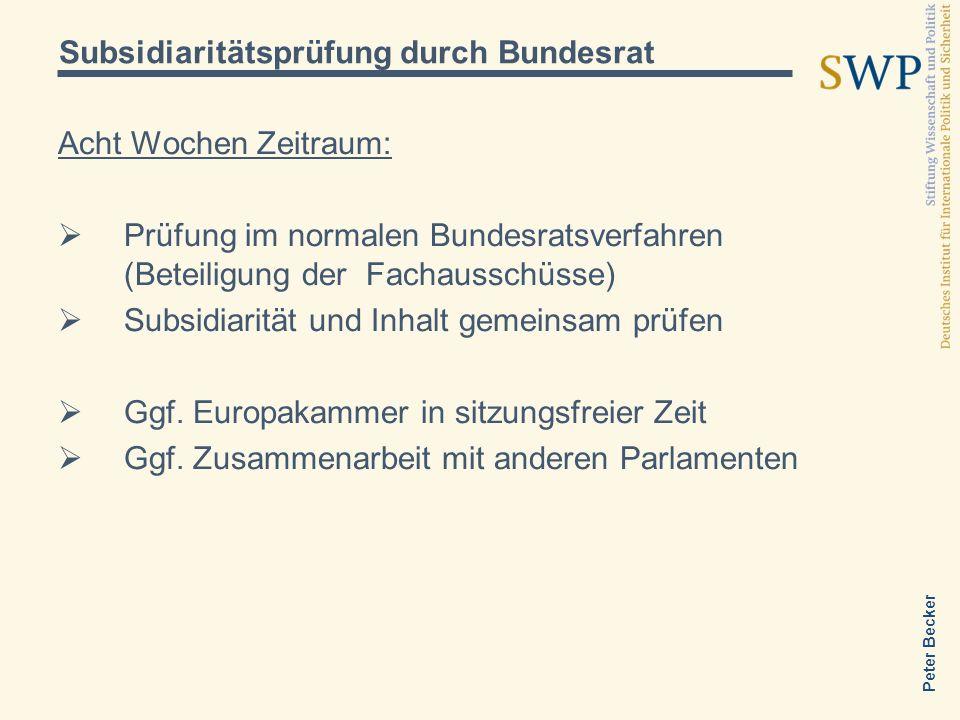 Peter Becker Acht Wochen Zeitraum: Prüfung im normalen Bundesratsverfahren (Beteiligung der Fachausschüsse) Subsidiarität und Inhalt gemeinsam prüfen Ggf.