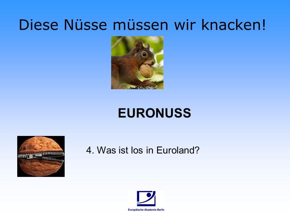 Diese Nüsse müssen wir knacken! 4. Was ist los in Euroland EURONUSS
