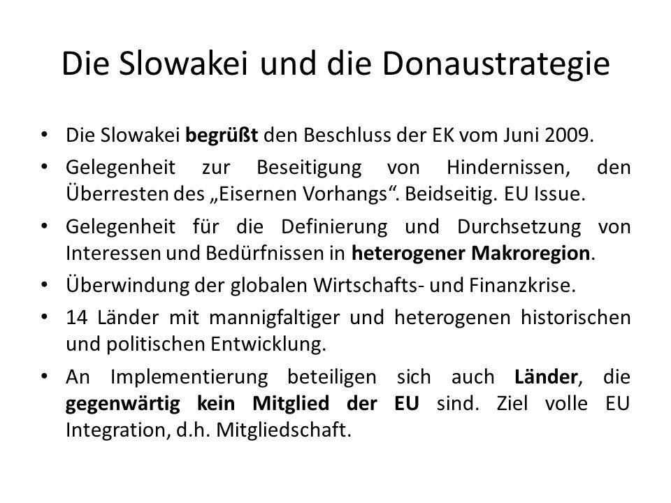 Die Slowakei und die Donaustrategie Die Slowakei begrüßt den Beschluss der EK vom Juni 2009. Gelegenheit zur Beseitigung von Hindernissen, den Überres