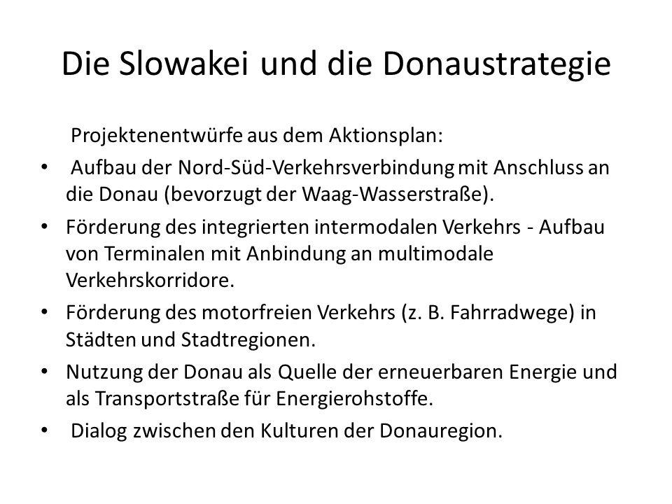 Die Slowakei und die Donaustrategie Projektenentwürfe aus dem Aktionsplan: Aufbau der Nord-Süd-Verkehrsverbindung mit Anschluss an die Donau (bevorzug