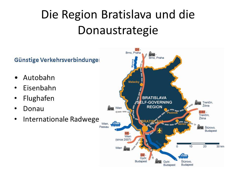 Die Region Bratislava und die Donaustrategie Günstige Verkehrsverbindungen Autobahn Eisenbahn Flughafen Donau Internationale Radwege