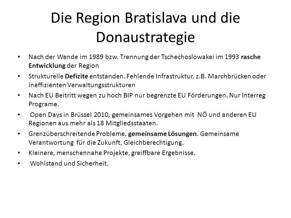 Die Region Bratislava und die Donaustrategie Nach der Wende im 1989 bzw. Trennung der Tschechoslowakei im 1993 rasche Entwicklung der Region Strukture