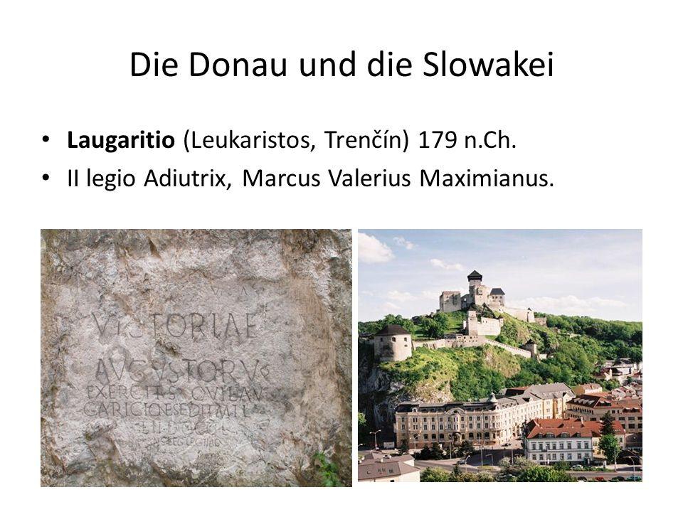 Die Donau und die Slowakei Laugaritio (Leukaristos, Trenčín) 179 n.Ch. II legio Adiutrix, Marcus Valerius Maximianus.