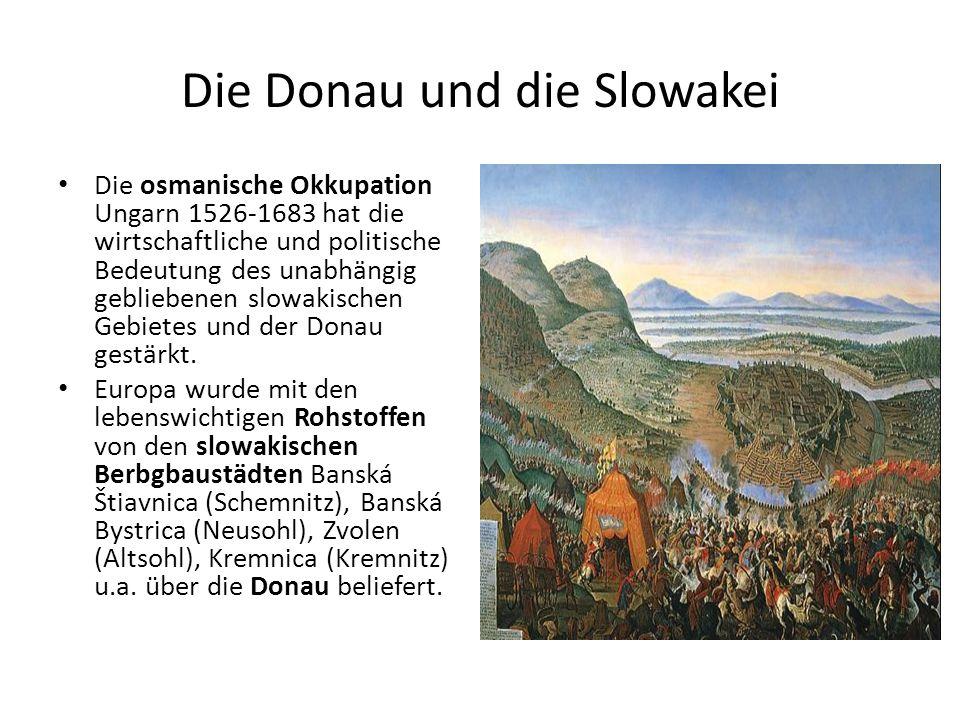 Die Donau und die Slowakei Die osmanische Okkupation Ungarn 1526-1683 hat die wirtschaftliche und politische Bedeutung des unabhängig gebliebenen slow